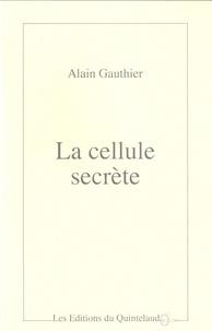Alain Gauthier - La cellule secrète.