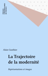 Alain Gauthier - La trajectoire de la modernité - Représentations et images.
