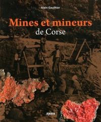 Alain Gauthier - Mines et mineurs de Corse.