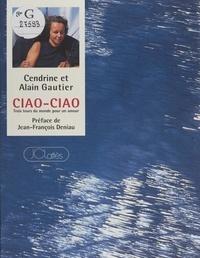 Alain Gautier et Cendrine Gautier - Ciao-Ciao - Trois tours du monde pour un amour.