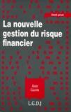 Alain Gauvin - La nouvelle gestion du risque financier.