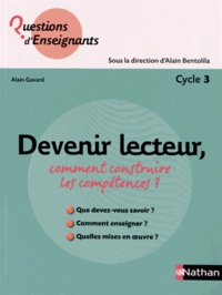 Alain Gavard - Devenir lecteur, comment construire les compétences ? - Cycle 3.