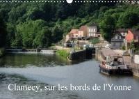 Alain Gaymard - Clamecy, sur les bords de l'Yonne (Calendrier mural 2017 DIN A3 horizontal) - Visite de Clamecy, dans la Nièvre (Calendrier mensuel, 14 Pages ).