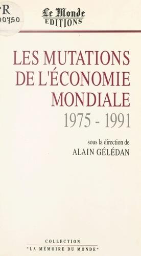Alain Gélédan - Les Mutations de l'économie mondiale (1975-1990).