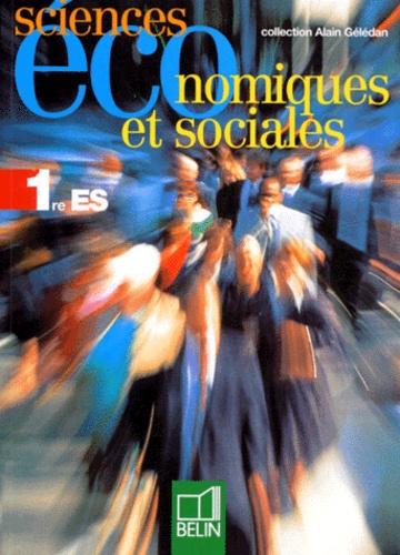 Alain Gélédan et  Collectif - Sciences économiques et sociales, 1re ES.