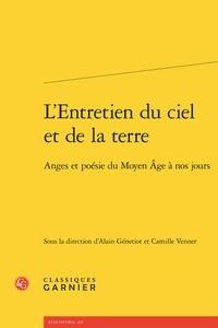 Alain Génetiot et Camille Venner - L'entretien du ciel et de la Terre - Anges et poésie du Moyen Age à nos jours.