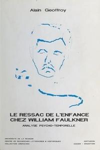 Alain Geoffroy - Le Ressac de l'enfance chez William Faulkner : Analyse psycho-temporelle.