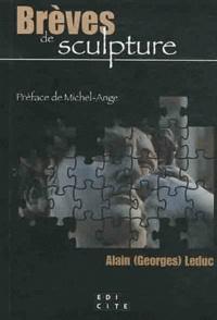 Alain (Georges) Leduc - Brèves de Sculpture.