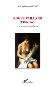 Alain (Georges) Leduc - Roger Vailland (1907-1965) - Un homme encombrant.