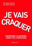 Alain Gérard et Henry Cuche - Je vais craquer - Comprendre les déprimés, combattre la dépression.