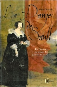 Alain Gérard - La Dame de Sault - En Provence... au temps des Guerres de Religion.