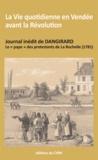 Alain Gérard - La vie quotidienne en Vendée avant la Révolution - Journal inédit de Dangirard, le pape des protestants de la Rochelle, 1781.