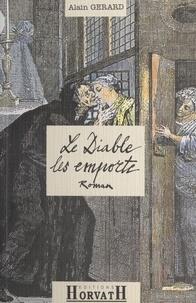 Alain Gérard - Le Diable les emporte - L'affaire Girard-Cadière, roman.
