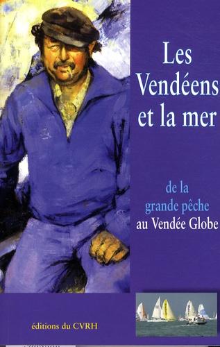 Alain Gérard - Les Vendéens et la mer - De la grande pêche au Vendée Globe.