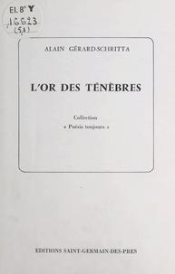 Alain Gérard-Schritta - L'or des ténèbres.