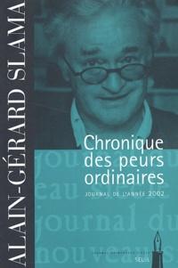 Alain-Gérard Slama - Chronique des peurs ordinaires. - Journal de l'année 2002.