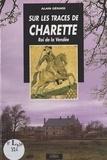Alain Gérard - Sur les traces de Charette : roi de la Vendée.