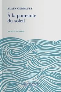 Alain Gerbault - A la poursuite du soleil - Journal de bord.