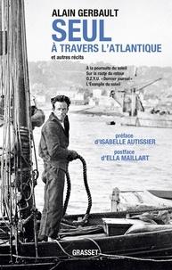 Alain Gerbault - Seul à travers l'Atlantique et autres récits - A la poursuite du soleil ; Sur la route du retour ; O.Z.Y.U. (dernier journal) ; L'évangile du soleil.