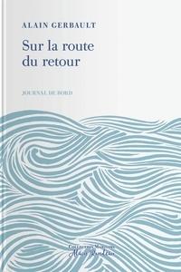 Alain Gerbault - Sur la route du retour. Journal de bord.