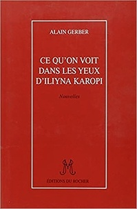 Alain Gerber - Ce qu'on voit dans les yeux d'Iliyna Karopi.