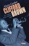 Alain Gerber - Clifford Brown - Le roman d'un enfant sage.