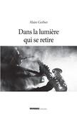 Alain Gerber - Dans la lumière qui se retire.