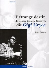 Alain Gerber - L'étrange destin de George Général JR. dit Gigi Gryce.