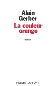 Alain Gerber - Roman  : La Couleur orange.