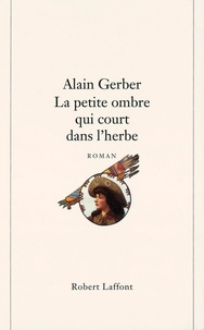 Alain Gerber - La petite ombre qui court dans l'herbe.