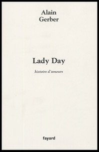 Alain Gerber - Lady Day - Histoire d'amours.