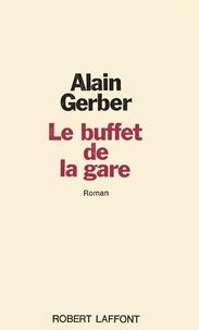 Alain Gerber - Roman  : Le buffet de la gare.
