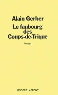 Alain Gerber - Le faubourg des coups de trique.