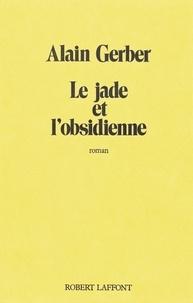 Alain Gerber - Roman  : Le Jade et l'obsidienne.