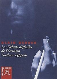 Alain Gerber - Les débuts difficiles de l'écrivain Nathan Typpesh.