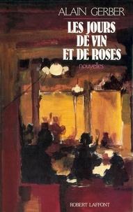 Alain Gerber - Roman  : Les jours de vin et de roses.