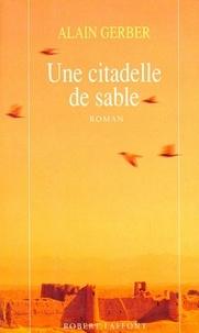 Alain Gerber - Une citadelle de sable - Cinq citadelles de sable, tome 2.