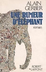 Alain Gerber - Roman  : Une rumeur d'éléphant.