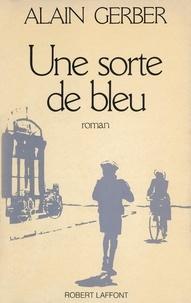 Alain Gerber - Une sorte de bleu.