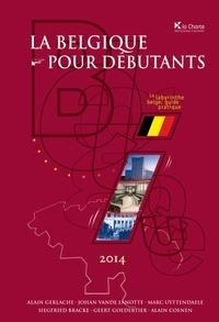 Alain Gerlache et  Johan Vande Lanotte - La Belgique pour débutants - Le labyrinthe belge : guide pratique.