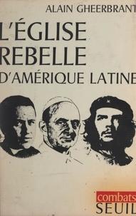 Alain Gheerbrant - L'église rebelle d'Amérique latine.
