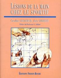 Alain Gilbert et Caroline Leclerq - Lésions de la main chez le sportif.