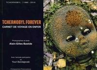 Alain-Gilles Bastide - Tchernobyl forever - Carnet de voyage en enfer.