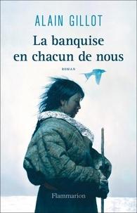 Alain Gillot - La banquise en chacun de nous.