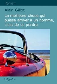 Alain Gillot - La meilleure chose qui puisse arriver à un homme, c'est de se perdre.