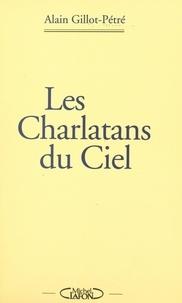 Alain Gillot-Pétré et Philippe Giraud - Les charlatans du ciel.