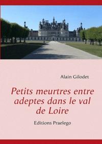 Alain Gilodet - Petits meurtres entre adeptes dans le val de Loire.