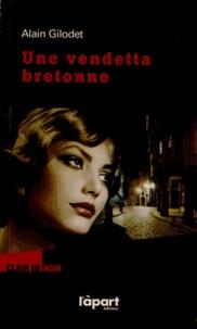 Alain Gilodet - Une vendetta bretonne.