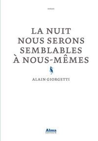 Alain Giorgetti - La nuit nous serons semblables à nous-mêmes.