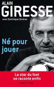 Alain Giresse - Né pour jouer.